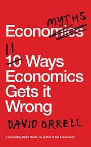 Economyths: 11 Ways Economics Gets it Wrong