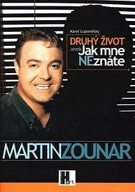 Martin Zounar - Druhý život aneb Jak mne neznáte