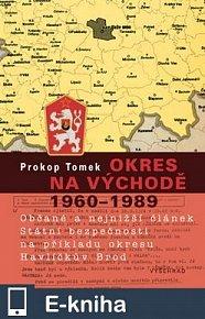 Okres na východě 1960-1989 / Občané a nejnižší článek Státní bezpečnosti na příkladu okresu Havlíčkův Brod (E-KNIHA)