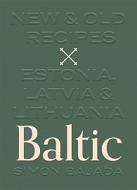 Baltic: New & Old Recipes: Estonia, Latvia & Lithuania