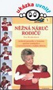 Něžná náruč rodičů - Moderní poznatky o významu správné manipulace s novorozencem a malým dítětem