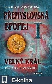 Přemyslovská epopej I - Velký král Přemysl Otakar I. (E-KNIHA)