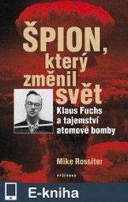 Špion, který změnil svět / Klaus Fuchs a tajemství atomové bomby (E-KNIHA)