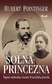 Solná princezna - Tajná milenka císaře Františka Josefa