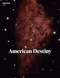 American Destiny (Aperture Magazine no. 226)