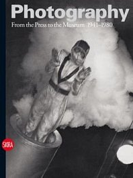 Photography Vol. III: From the Press to the Museum 1941-1980