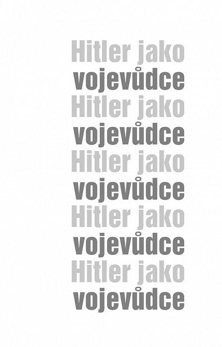 Náhled Hitler jako vojevůdce - Jeho role v 1. a 2. světové válce