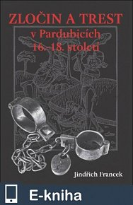 Zločin a trest v Pardubicích 16.- 18. století (E-KNIHA)