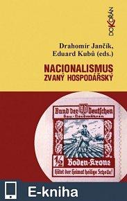 Nacionalismus zvaný hospodářský. Střety a zápasy o nacionální emancipaci/převahu v českých zemích (1859-1945) (E-KNIHA)