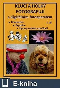 Kluci a holky fotografují s digitálním fotoaparátem I. díl (E-KNIHA)