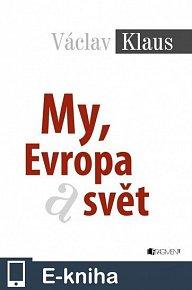 Václav Klaus – My, Evropa a svět (E-KNIHA)