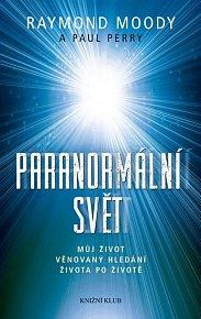 Paranormální svět. Můj život věnovaný hledání života po životě