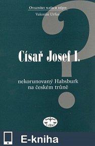 Císař Josef I. - nekorunovaný Habsburk na českém trůně (E-KNIHA)