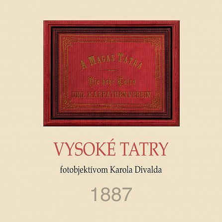 Náhled Vysoké Tatry fotoobjektívom Karola Divalda / The High Tatras - Through the Photo Lens of Karol Divald