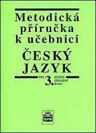 Metodická příručka k učebnici Český jazyk pro 3. ročník Základní školy