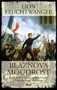 Bláznova moudrost aneb Smrt a slavné zmrtvýchvstání Jeana Jacquesa Rousseaua