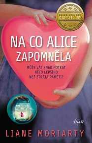 Na co Alice zapomněla - Může vás snad potkat něco lepšího než ztráta paměti?