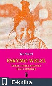 Eskymo Welzl - paměti českého polárníka a zlatokopa (E-KNIHA)