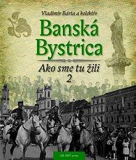 Banská Bystrica Ako sme tu žili 2