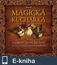 MAGICKÁ KUCHAŘKA - tajemství černé kuchyně podle receptářů starých čarodějnic (E-KNIHA)