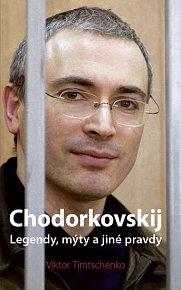 Chodorkovskij – Legendy, mýty a jiné pravdy