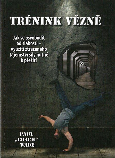 Náhled Trénink vězně - Jak se osvobodit od slabosti - využití ztraceného tajemství síly nutné k přežití