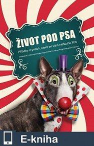 Život pod psa. Příběhy o psech, které se vám nebudou líbit. (E-KNIHA)