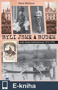 Byli jsme a budem (aneb česká každodennost 1914-1918) (E-KNIHA)