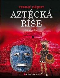 Aztécká říše - Temné dějiny