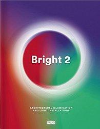 Bright 2: Architectural Illumination and Light Installations (bazar)