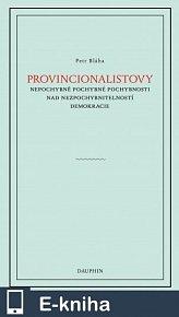 Provinionalistovy nepochybně pochybné pochybnosti nad nezpochybnitelností  demokracie (E-KNIHA)
