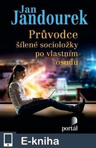 Průvodce šílené socioložky po vlastním osudu (E-KNIHA)