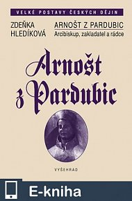 Arnošt z Pardubic / Arcibiskup, zakladatel a rádce (E-KNIHA)