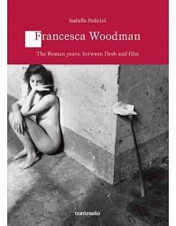 Francesca Woodman: The Roman Years: Between Flesh and Films