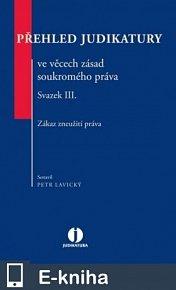 Přehled judikatury ve věcech zásad soukromého práva. Svazek III. Zákaz zneužití práva. (E-KNIHA)