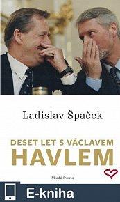 Deset let s Václavem Havlem (E-KNIHA)