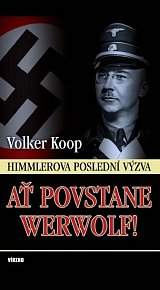 Ať povstane Werwolf! - Himmlerova poslední výzva