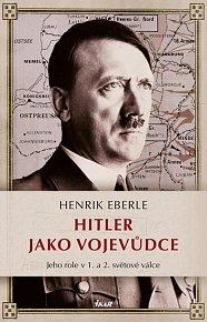 Hitler jako vojevůdce - Jeho role v 1. a 2. světové válce