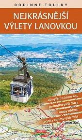 Rodinné toulky : Nejkrásnější výlety lanovkou - 40 výletů s lanovkou, pohodlné pěší trasy, mapy oblastí, popisy zajímavých míst