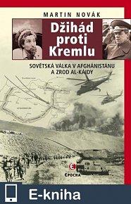 Džihád proti Kremlu - Sovětská válka v Afghánistánu a zrod Al-Káidy (E-KNIHA)