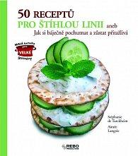 50 receptů pro štíhlou linii aneb Jak si báječně pochutnat a zůstat přitažlivá