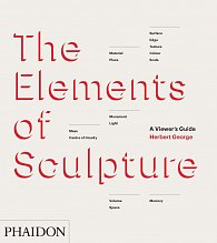 The Elements of Sculpture: A Viewer's Guide