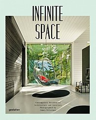 Infinite Space: Contemporary Residential Architecture and Interiors