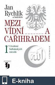 Mezi Vídní a Cařihradem 1/ Utváření balkánských národů (E-KNIHA)
