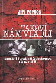Takoví nám vládli -  Komunističtí prezidenti Československa a doba, v níž žili