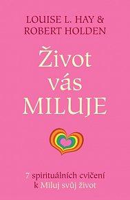 Život vás miluje - 7 spirituálních cvičení k Miluj svůj život
