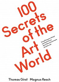 100 Secrets of the Art World: Everything you always wanted to know about the arts but were afraid to ask