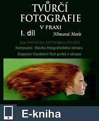 Tvůrčí fotografie v praxi I. díl (E-KNIHA)