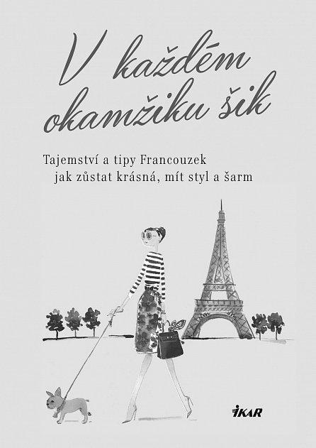 Náhled V každém okamžiku šik - Tajemství a tipy Francouzek jak zůstat krásná, mít styl a šarm