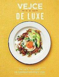 Vejce de luxe - Více než 70 receptů na vynikající pokrmy s vejci